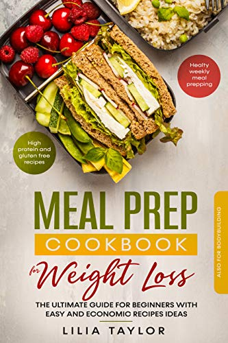 Meal Prep Cookbook for Weight Loss: The Ultimate Guide for Beginners With...