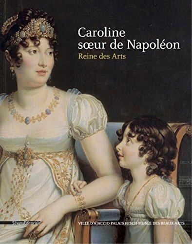 Caroline, soeur de Napoléon et reine des arts