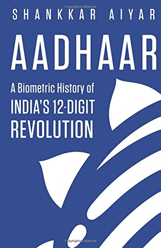 Aadhaar: A Biometric History of India�s 12-Digit Revolution
