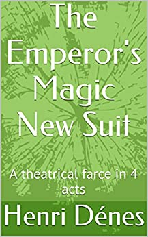 The emperor 39 s magic new suit a theatrical farce in 4 acts for Farce in english