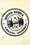 South Korea Travel Journal: Blank Travel Notebook (6x9), 108 Lined Pages, Soft Cover (Blank Travel Journal)(Travel Journals To Write In)(Travel Stamp)