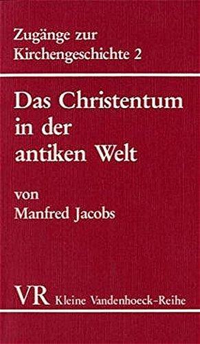 Zugänge zur Kirchengeschichte 2. Das Christentum in der antiken Welt. Von der frühkatholischen Kirche bis zu Kaiser Konstantin.