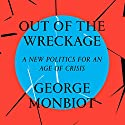 Out of the Wreckage Audiobook by George Monbiot Narrated by To Be Announced