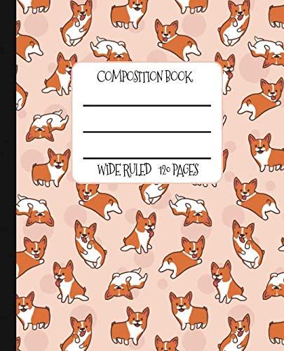 Wide Ruled Composition Book: Cutest Corgi Composition Notebook for school, work, or home!  Keep your notes organized and your favorite dog on display! ... loves Corgis! (Dog Lovers Composition -
