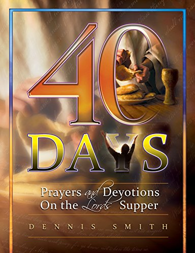 40 Days: Prayers and Devotions On the Lord's Supper Book 6 (40 Days Prayer And Devotions Dennis Smith)