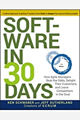 Software in 30 Days: How Agile Managers Beat the Odds, Delight Their Customers, and Leave Competitors in the Dust Kindle Edition