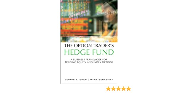 The Option Traders Hedge Fund: A Business Framework for Trading Equity and Index Options (English Edition) eBook: Dennis A. Chen, Mark Sebastian, ...