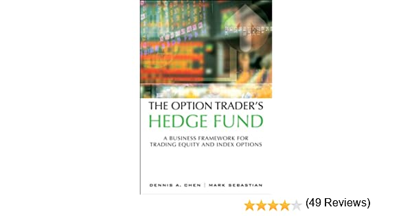 Amazon the option traders hedge fund a business framework amazon the option traders hedge fund a business framework for trading equity and index options ebook dennis a chen mark sebastian stephanie link fandeluxe Choice Image