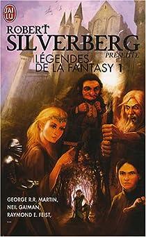 Légendes de la Fantasy, Tome 1 : Six récits inédits par les maîtres de la Fantasy moderne par Silverberg