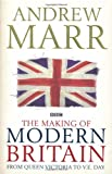 The Making of Modern Britain, Andrew Marr, 0230709427