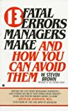 img - for [(13 Fatal Errors Managers Make and How You Can Avoid Them )] [Author: W Steven Brown] [Apr-1995] book / textbook / text book