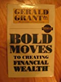 Bold Moves to Creating Financial Wealth, Grant, Gerald, Jr., 0982645309