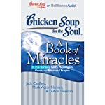 Chicken Soup for the Soul: A Book of Miracles - 35 True Stories of God's Messengers, Grace and Answered Prayers | Jack Canfield,Mark Victor Hansen,LeAnn Thieman