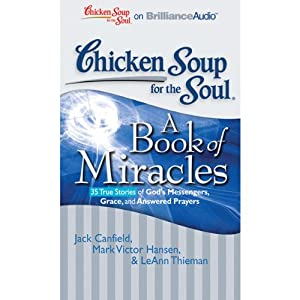 Chicken Soup for the Soul: A Book of Miracles - 35 True Stories of God's Messengers, Grace and Answered Prayers Audiobook
