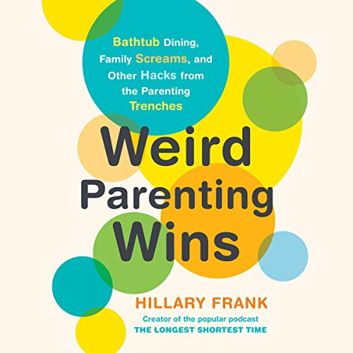 Pdf Parenting Weird Parenting Wins: Bathtub Dining, Family Screams, and Other Hacks from the Parenting Trenches