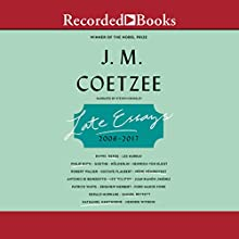 Late Essays: 2016-2017 Audiobook by J. M. Coetzee Narrated by Steven Crossley