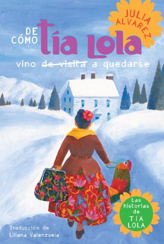 De como tia Lola vino (de visita) a quedarse (The Tia Lola Stories) (Spanish Edition)