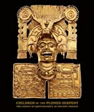 img - for Children of the Plumed Serpent: The Legacy of Quetzalcoatl in Ancient Mexico Hardcover April 16, 2012 book / textbook / text book