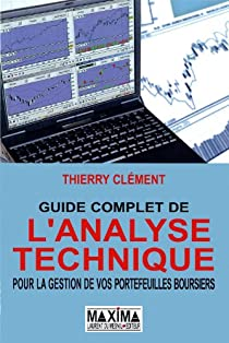 Guide complet de l'analyse technique pour la gestion de vos portefeuilles boursiers 2011-2012 par Clément