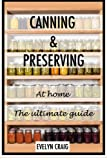 Canning and Preserving at Home: the Ultimate Beginners Guide, Evelyn Craig, 1500219746