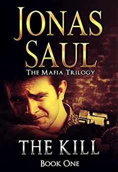 The Kill (The Mafia Trilogy Book 1) by [Saul, Jonas]