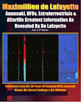 Anunnaki, UFOs, Extraterrestrials And Afterlife Greatest Information As Revealed By Maximillien de Lafayette. Part 2. (Anunnaki Ulema Series) by [de Lafayette, Maximillien]