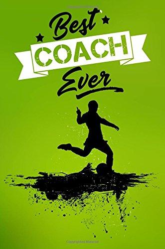 Best Coach Ever: Soccer Coach Gifts (Soccer Notebook Journal)(Soccer Books For Kids)(V48)
