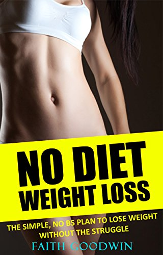 No Diet Weight Loss: The Simple No BS Plan to Lose Weight Without the Struggle ()