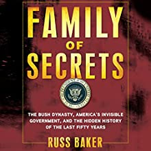 Family of Secrets: The Bush Dynasty, the Powerful Forces That Put It in the White House, and What Their Influence Means for America Audiobook by Russ Baker Narrated by Oliver Wyman