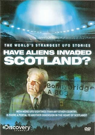 Discovery Channel Have Aliens Invaded Scotland The Worlds Strangest Ufo Stories