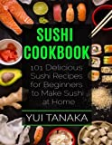 Sushi Cookbook: 101 Delicious Sushi Recipes for Beginners to Make Sushi at Home