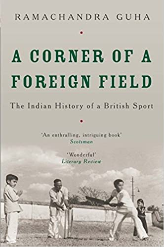 A Corner Of A Foreign Field The Indian History Of A British Sport By Ramachandra Guha