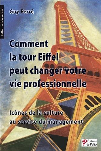 Comment la tour eiffel peut changer votre vie professionnelle Management: Amazon.es: Ferré, Guy: Libros en idiomas extranjeros