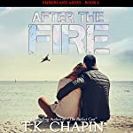After the Fire: Embers and Ashes, Book 4 | T.K. Chapin