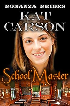 Mail Order Bride: The School Master: Historical Clean Western River Ranch Romance (Bonanza Brides Find Prairie Love Series Book 4) by [Carson, Kat]