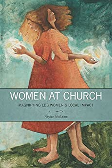 Women at Church: Magnifying LDS Women's Local Impact by [McBaine, Neylan]