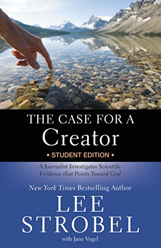 The Case for a Creator Student Edition: A Journalist Investigates Scientific Evidence That Points Toward God by Lee Strobel
