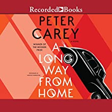 A Long Way from Home Audiobook by Peter Carey Narrated by Colin McPhillamy, Craig Baldwin, Saskia Maarleveld