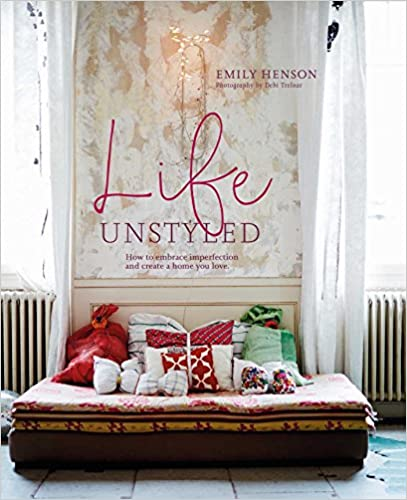 Book Life Unstyled: How to embrace imperfection and create a home you love