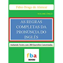 AS REGRAS COMPLETAS DA PRONÚNCIA DO INGLÊS - O Livro que Revolucionou o Estudo da Língua Inglesa no Brasil - Inclui Testes Com 200 Questões Resolvidas