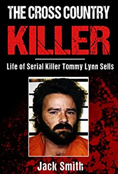 The Cross Country Killer: Life of Serial Killer Tommy Lynn Sells