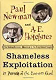 Shameless Exploitation in Pursuit of the Common Good, Paul Newman and A. E. Hotchner, 0385508026