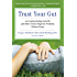 Trust Your Gut: Heal from IBS and Other Chronic Stomach Problems Without Drugs