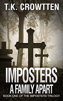 A Family Apart (Imposters Trilogy): Book One Of The Imposters Trilogy by [Crowtten, T.K., St. John, Timothy]