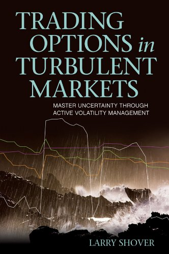 (Trading Options in Turbulent Markets: Master Uncertainty Through Active Volatility Management (Bloomberg Financial Book 127))
