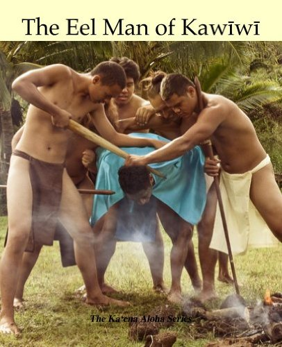 The Eel Man of Kawiwi (The Ka'ena Aloha Series)