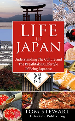 Life In Japan: Understanding the Culture and The Breathtaking Lifestyle of Being Japanese
