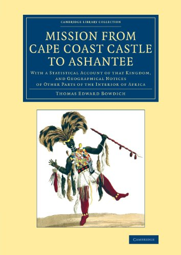 Mission from Cape Coast Castle to Ashantee: With a Statistical Account of that Kingdom, and Geographical Notices of Other Parts of the Interior of ... Library Collection - African Studies)