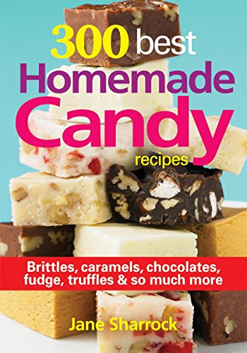 Fudge Candy Recipes - 300 Best Homemade Candy Recipes: Brittles, Caramels, Chocolate, Fudge, Truffles and So Much More