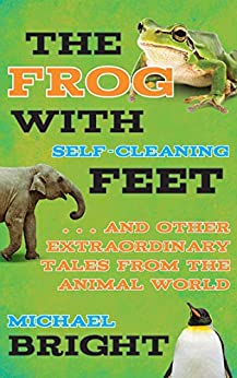 The Frog With Selfcleaning Feet And Other Extraordinary Tales From The Animal World